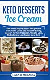 Image: Keto Desserts Ice Cream: Fast and Easy Delicius Recipes for Ice Cream, Good and Healthy Eating, Dessert for Any Occasion, Weight Loss, Dietcalories, Low Sugar, Low Carb | Paperback: 132 pages | by Lara O`Melassa (Author). Publisher: Independently published (May 25, 2019)
