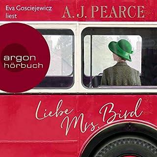 Liebe Mrs. Bird                   Autor:                                                                                                                                 A. J. Pearce                               Sprecher:                                                                                                                                 Eva Gosciejewicz                      Spieldauer: 7 Std. und 35 Min.     17 Bewertungen     Gesamt 4,2