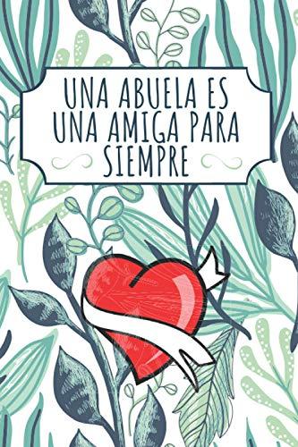 Una Abuela es una Amiga Para Siempre: Regalo para una Abuela | Cuaderno de Líneas 110 páginas | Regalo Navidad Abuela