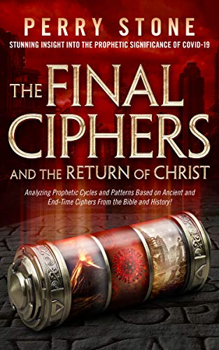 The Final Ciphers and the Return of Christ: Analyzing Prophetic Cycles and Patterns Based on Ancient and End-Time Ciphers From the Bible and History! by [Perry Stone]
