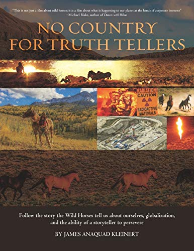 No Country For Truth Tellers: Follow the story the Wild Horses tell us about ourselves, globalization, and the ability of a storyteller to persevere