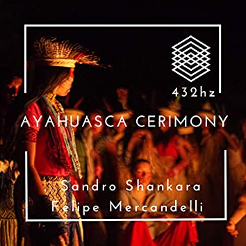 Ayahuascar Cerimony Amazon Forest Huni Kuin Tribe: 432Hz