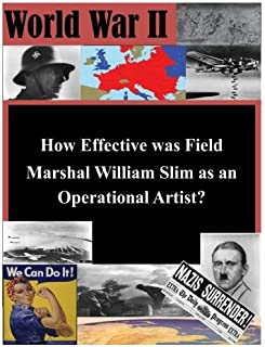 How Effective was Field Marshal William Slim as an Operational Artist? (World War II)