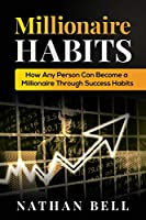 Millionaire Habits: How Any Person Can Become a Millionaire Through Success Habits