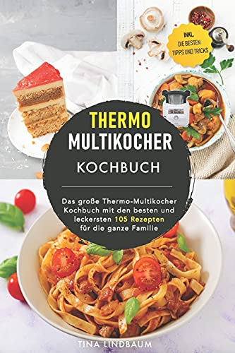 Thermo Multikocher Kochbuch: Das große Thermo-Multikocher Kochbuch mit den besten und leckersten 105 Rezepten für die ganze Familie