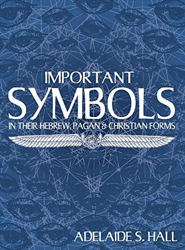 Important Symbols: In Their Hebrew Pagan and Christian Forms