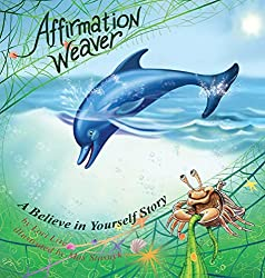Affirmation Weaver: A Believe in Yourself Story, Designed to Help Children Boost Self-esteem While Decreasing Stress and Anxiety. (Indigo Ocean Dreams): Lori Lite, Max Stasuyk