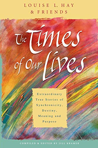 Download The Times of Our Lives: Extraordinary True Stories of Synchronicity, Destiny, Meaning, and Purpose 1401911501