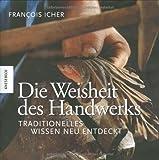 Die Weisheit des Handwerks: Traditionelles Wissen neu entdeckt