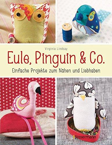 Eule, Pinguin & Co.: Einfache Projekte zum Nähen und Liebhaben - mit allen Schnittmustern als QR-Code und zum Download
