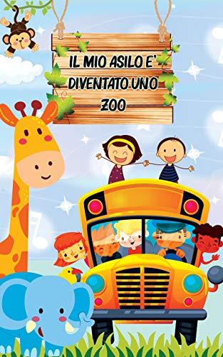 Il mio asilo è diventato uno zoo: Una fantastica raccolta di storie per bambini ricche di insegnamenti