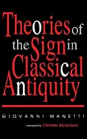 Theories of the Sign in Classical Antiquity (Advances in Semiotics)