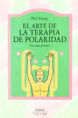 El arte de la terapia de polaridad: Una guía práctica (Cuerpo y Salud)