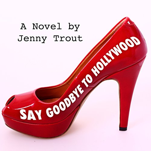 Say Goodbye to Hollywood audiobook cover art
