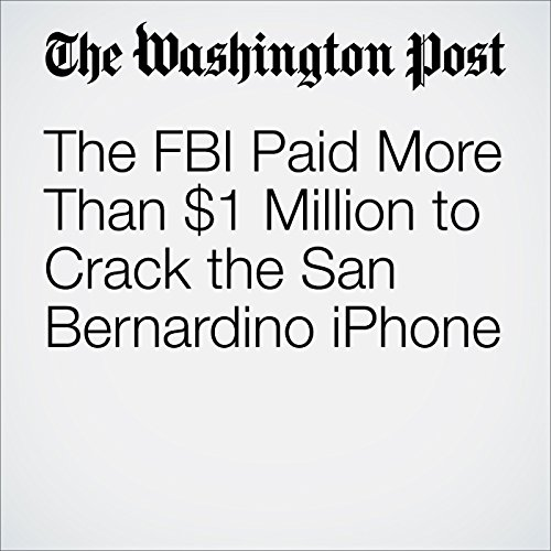 The FBI Paid More Than $1 Million to Crack the San Bernardino iPhone audiobook cover art