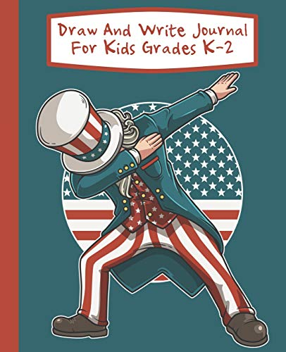 Draw And Write Journal For Kids Grades K-2: Dabbing Uncle Sam Primary-Ruled Story Paper 100 Pages / 50 Sheets