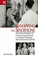 Remapping the Sinophone: The Cultural Production of Chinese-Language Cinema in Singapore and Malaya Before and During the Cold War (Crossings: Asian Cinema and Media Culture)