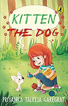 Kitten the Dog by [Priyanka Talreja Garegrat]