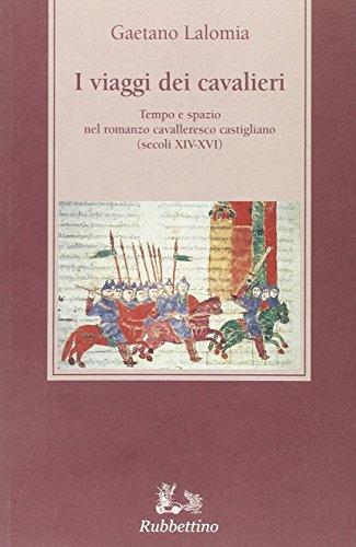 I viaggi dei cavalieri. Tempo e spazio nel romanzo cavalleresco castigliano (secoli XIV-XVI)