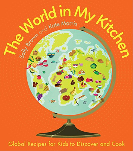 Compare Textbook Prices for The World In My Kitchen: Global recipes for kids to discover and cook from the co-devisers of CBeebies' My World Kitchen  ISBN 9781848992979 by Brown, Sally,Morris, Kate