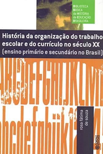 História da organização do trabalho escolar do currículo no século XX: ensino primário e secundário