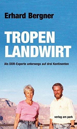 Tropenlandwirt: Als DDR-Experte unterwegs auf drei Kontinenten
