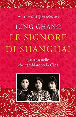 Le signore di Shanghai: Le tre sorelle che cambiarono la Cina