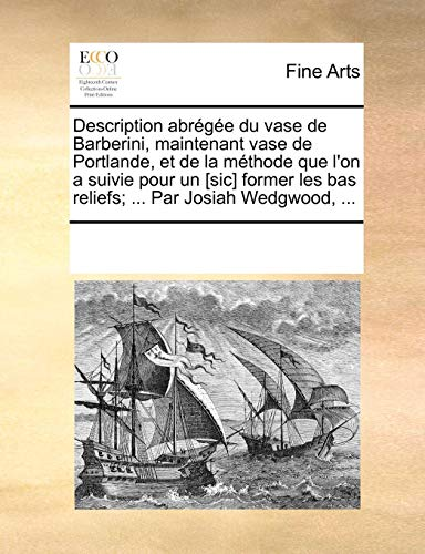 Description Abrge Du Vase de Barberini, Maintenant Vase de Portlande, Et de La Mthode Que L'On a Suivie Pour Un [Sic] Former Les Bas Reliefs; ... Par