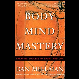 Body Mind Mastery     Creating Success in Sport and Life              By:                                                                                                                                 Dan Millman                               Narrated by:                                                                                                                                 Dan Millman                      Length: 3 hrs     33 ratings     Overall 4.5