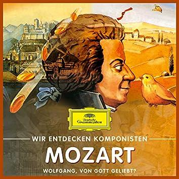 Wir entdecken Komponisten: Wolfgang Amadeus Mozart – Wolfgang, von Gott geliebt?
