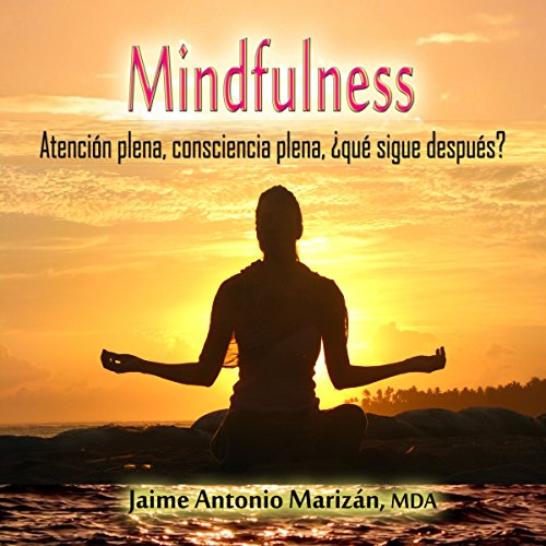 Mindfulness: Atención plena, consciencia plena. ¿Qué sigue después? [Mindfulness: Full awareness, what's next?] Titelbild
