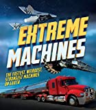Extreme Machines: The Fastest, Weirdest, Strongest Machines on Earth! (Y)