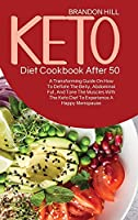 Keto Diet Cookbook After 50: A Transforming Guide On How To Deflate The Belly, Abdominal Fat, And Tone The Muscles With The Keto Diet To Experience A Happy Menopause