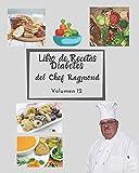 Libro de Recetas Diabetes del Chef Raymond volumen 12: mas de 150 recetas fáciles y practicas