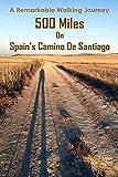 A Remarkable Walking Journey: 500 Miles On Spain's Camino De Santiago: Adventure Journey (English Edition)