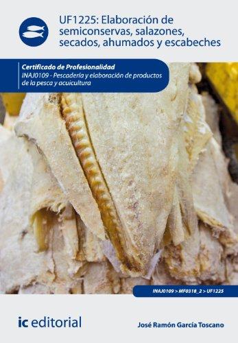Elaboración de semiconservas, salazones, secados, ahumados y escabeches. inaj0109 - pescadería y elaboración de productos de la pesca y acuicultura