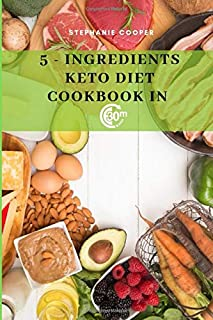 5 - Ingredients Keto Diet CookBook in 30 minutes: Lose up to 10-20 pounds in 3 weeks, 6 x 9 inch size