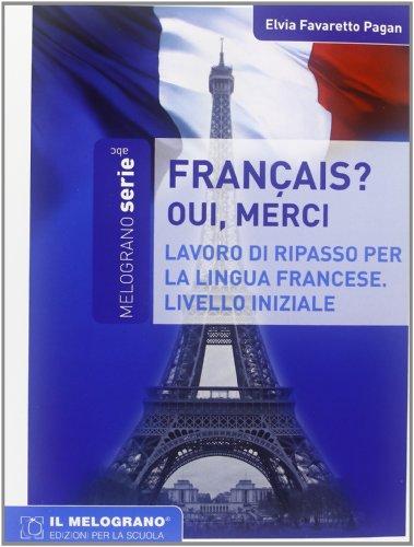 Français, oui merci. Eserciziario della lingua francese. Livello iniziale