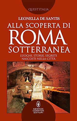 Alla scoperta di Roma sotterranea. Luoghi, storie, segreti nascosti nella città