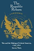 The Republic Reborn: War and the Making of Liberal America, 1790-1820 (New Studies in American Intellectual and Cultural History) by Steven Watts(1989-08-01)