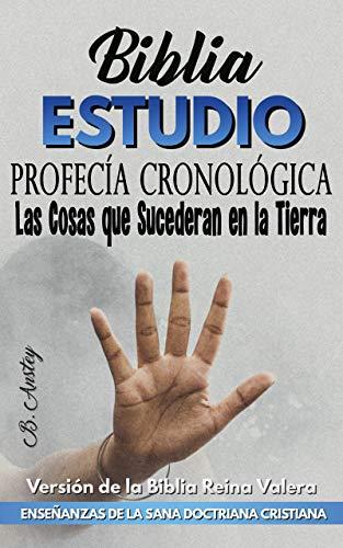 Profecía Cronológica: Las cosas que sucederán en la tierra (Profecías Bíblicas) (Spanish Edition)