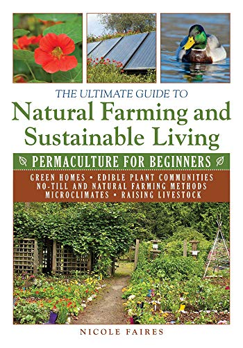The Ultimate Guide to Natural Farming and Sustainable Living: Permaculture for Beginners (Ultimate Guides) by [Nicole Faires]