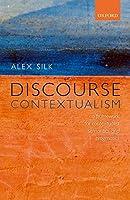 Discourse Contextualism: A Framework for Contextualist Semantics and Pragmatics