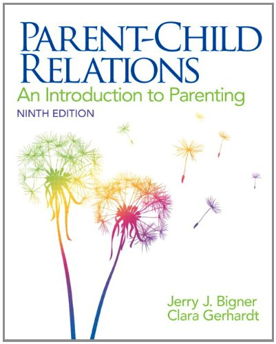 Compare Textbook Prices for Parent-Child Relations: An Introduction to Parenting 9 Edition ISBN 9780132853347 by Bigner, Jerry J.,Gerhardt, Clara