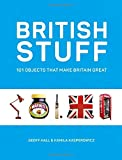 British Stuff: 101 Objects That Make Britain Great - Kamila Kasperowicz