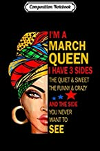Composition Notebook: I'm A March Queen I Have 3 Sides The Quite Sweet Crazy Journal/Notebook Blank Lined Ruled 6x9 100 Pages