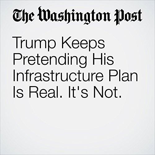 Trump Keeps Pretending His Infrastructure Plan Is Real. It's Not. copertina