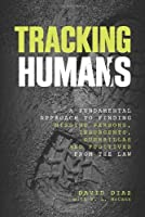 Tracking Humans: A Fundamental Approach To Finding Missing Persons, Insurgents, Guerrillas, And Fugitives From The Law by David Diaz V. L. Mccann(2013-06-04)