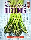 Recetas Alcalinas Detox Plan: Más de 80 Recetas Alcalinas para tu Dieta Alcalina y un detallado plan de Menús (4 semanas)