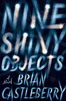 Nine Shiny Objects: A Novel